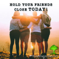 Image of backs of 4 friends linking arms, with message: hold your friends close today
